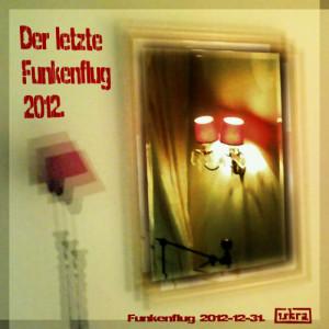 Iskra - Funkenflug 2012-12-31: Der letzte 2012.